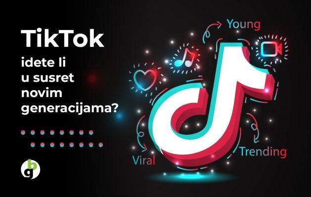 TikTok – idete li u susret novim generacijama?