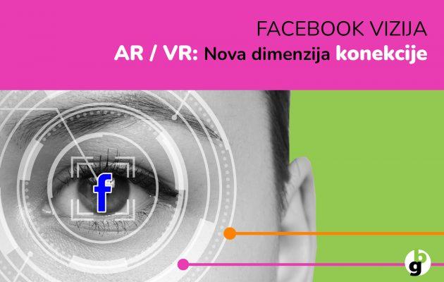 FACEBOOK VIZIJA – AR / VR: Nova dimenzija konekcije
